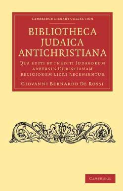 Bibliotheca-Judaica-Antichristiana-Qua-Editi-Et-Inediti-Judaeorum-Adversus-Christianam-Religionem-Libri-Recensentur-Paperback-P9781108053709